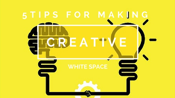 5 Tips For Making Creative White Space