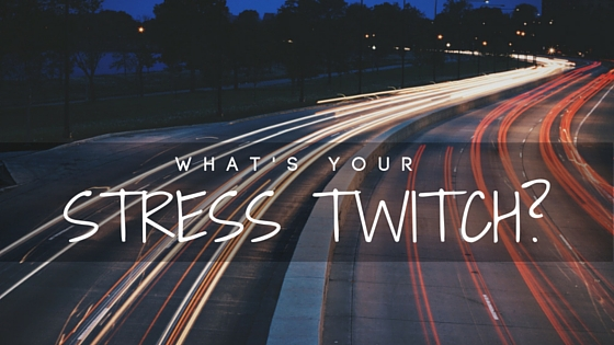 What's Your Stress Twitch?